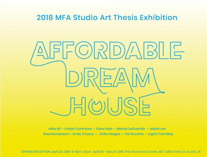 graphic for Affordable Dream House, Studio Art MFA exhibition at Visual Arts Center, UT Austin
